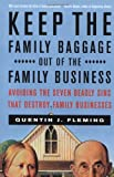 Keep the Family Baggage Out of the Family Business: Avoiding the Seven Deadly Sins That Destroy Family Businesses
