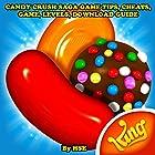 Candy Crush Saga Game Tips, Cheats, Game, Levels, Download Guide Hörbuch von  HSE Gesprochen von: Trevor Clinger