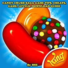 Candy Crush Saga Game Tips, Cheats, Game, Levels, Download Guide Audiobook by  HSE Narrated by Trevor Clinger