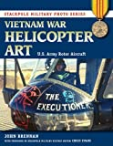 Vietnam War Helicopter Art: U.S. Army Rotor Aircraft (Stackpole Military Photo Series)