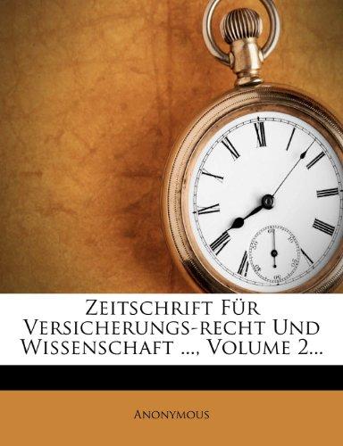 Zeitschrift Fur Versicherungs-Recht Und Wissenschaft ..., Volume 2...