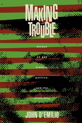making trouble essays on gay history politics and the university Routledge is an imprint of taylor & francis essays on gay history, politics, and the university although a single voice is heard in these essays.