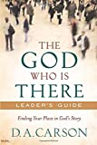 The God Who Is There Leader's Guide: Finding Your Place in God's Story