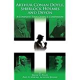 Arthur Conan Doyle, Sherlock Holmes and Devon: A Complete Tour Guide & Companionby Paul R. Spiring
