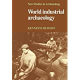 World Industrial Archaeology (New Studies in Archaeology)
