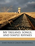 img - for My Ireland, songs, and simple rhymes book / textbook / text book