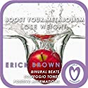 Weight Loss: Boost Your Metabolism: Self-Hypnosis and Guided Meditation  by Erick Brown Narrated by Erick Brown