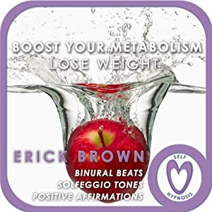 Weight Loss: Boost Your Metabolism: Self-Hypnosis and Guided Meditation | [Erick Brown]