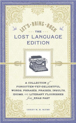 Let's Bring Back: The Lost Language Edition: A Collection of Forgotten-Yet-Delightful Words, Phrases, Praises, Insults,