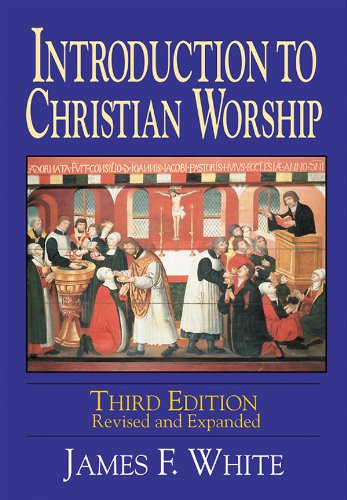Introduction to Christian Worship Third Edition: Revised...