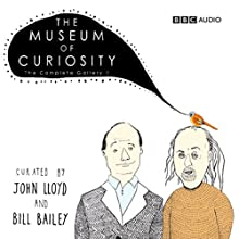 The Museum of Curiosity: The Complete Gallery 1 Audiobook by Dan Schreiber, Richard Turner Narrated by Bill Bailey, John Lloyd