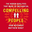 Compelling People: The Hidden Qualities That Make Us Influential Audiobook by John Neffinger, Matthew Kohut Narrated by Tim Andres Pabon