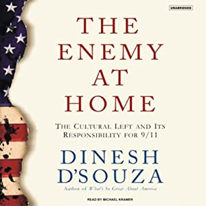 The Enemy at Home: The Cultural Left and Its Responsibility for 9/11 | [Dinesh D'Souza]