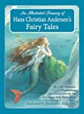 An Illustrated Treasury of Hans Christian Andersen s Fairy Tales: The Little Mermaid, Thumbelina, the Princess and the Pea and Many More Classic Stories