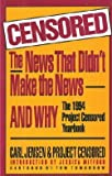 Censored: The News That Didn't Make the News and Why: The 1994 Project Censored Yearbook (Censored) (1568580126) by Carl Jensen
