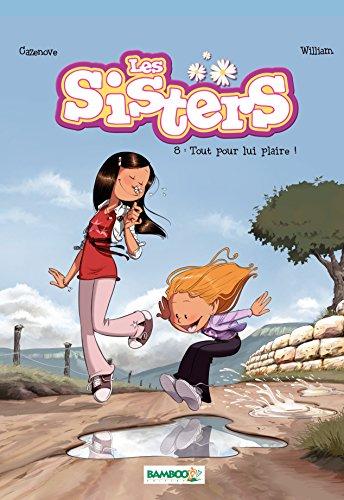 Les Sisters - Tome 8 - Tout pour lui plaire !
