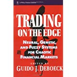Trading on the Edge: Neural, Genetic, and Fuzzy Systems for Chaotic  Financial Markets ~ Guido J. Deboeck