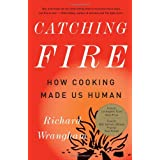Catching Fire: How Cooking Made Us Human ~ Richard W. Wrangham