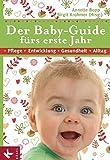 Der Baby-Guide fürs erste Jahr: Pflege - Entwicklung - Gesundheit