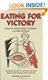 Eating For Victory: Healthy Home Front Cooking on War Rations (Official Wwii Info Reproductns)