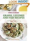 Grains, Legumes and Fish Recipes - Israeli-Mediterranean Cookbook (Cook In Israel - Kosher Recipes, Mediterranean Cooking)