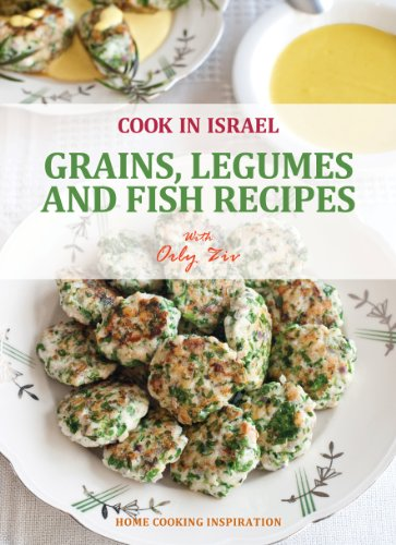 Grains, Legumes and Fish recipes- Israeli-Mediterenean-Cookbook (Cook In Israel - Kosher, healthy recies) by Orly Ziv