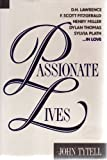 Passionate Lives: D.H. Lawrence, F. Scott Fitzgerald, Henry Miller, Dylan Thomas, Sylvia Plath-In Love