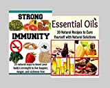 BOX SET: Essential Oil: 30 Natural Recipes to Cure Yourself with Natural Solutions + Strong Immunity: 25 Natural Ways to Boost your Body's Strength: (essential oil, coconut oil, herbs)