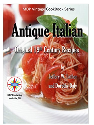 Antique Italian: Original 19th Century Recipes (MDP Vintage Cookbook Series) by Jeffery W Luther