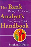 img - for The Bank Analyst's Handbook: Money, Risk and Conjuring Tricks book / textbook / text book