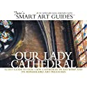 Our Lady Cathedral, Antwerp (       UNABRIDGED) by Jane's Smart Art Guides Narrated by M. Jane McIntosh
