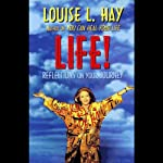 Life! Reflections On Your Journey | Louise L. Hay