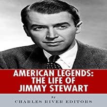 American Legends: The Life of Jimmy Stewart (       UNABRIDGED) by Charles River Editors Narrated by James Romick