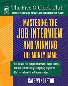 Mastering the Job Interview and Winning the Money Game (Five O'Clock Club) [Paperback — by Kate Wendleton