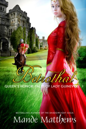 Betrothal (Queen's Honor, Tales of Lady Guinevere: #1), a Medieval Fantasy Romance (Queen's Honor, Tales of Lady Guinevere) by Mande Matthews