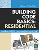 Building Code Basics: Residential: Based on 2009 International Residential Code (Code Basics Series) - 1435400631