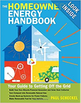 The Homeowners Energy Handbook Your Guide to Getting Off the Grid - Paul Scheckel