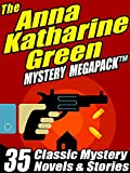 The Anna Katharine Green Mystery MEGAPACK �: 35 Classic Mystery Novels & Stories