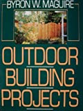 img - for Outdoor Building Projects by Byron Maguire (1990-12-05) book / textbook / text book