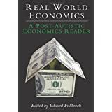 Real World Economics: A Post-autistic Economics Readerpar Edward Fullbrook