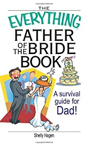 The Everything Father of the Bride Book: A Survival Guide for Dad! (Everything (Weddings)) by Adams Media Corporation