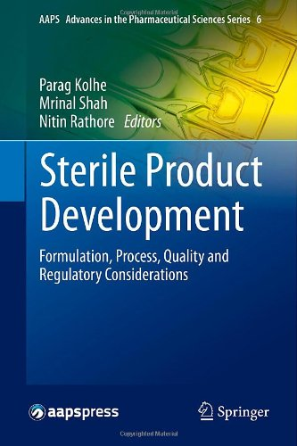 Sterile Product Development: Formulation, Process, Quality And Regulatory Considerations (Aaps Advances In The Pharmaceutical Sciences Series)