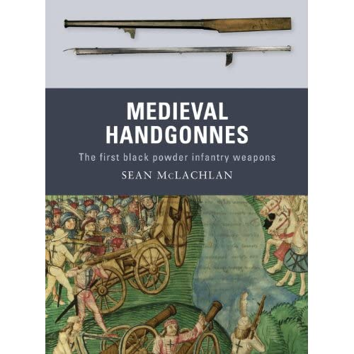 [Livre] Medieval Handgonnes: The First Black Powder Infantry Weapons  51bgn4HpG7L._SS500_