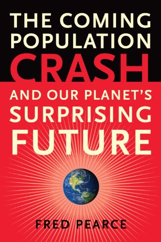 The Coming Population Crash: and Our Planet's Surprising...