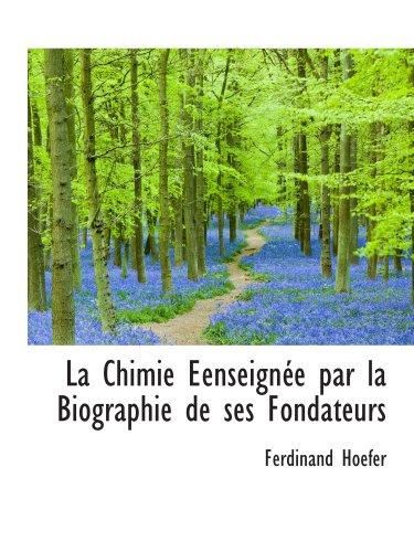 La Chimie Eenseignée par la Biographie de ses Fondateurs