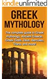 Greek Mythology: The complete guide to Greek Mythology, Ancient Greece, Greek Gods, Zeus, Hercules, Titans, and more!