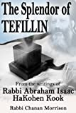 img - for The Splendor of Tefillin: Insights into the Mitzvah of Tefillin From the Writings of Rabbi Abraham Isaac HaKohen Kook book / textbook / text book