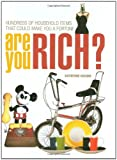 Katherine Higgins Are You Rich?: Hundreds of Household Items That Could Make You a Fortune