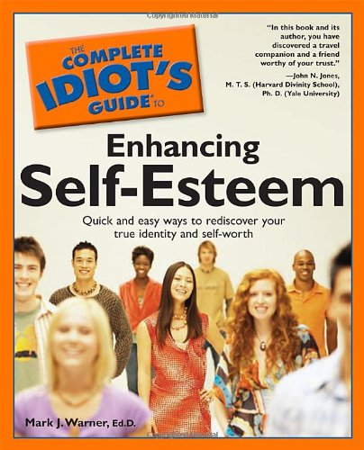 The Complete Idiot's Guide to Enhancing Self-Esteem: Mark Warner: 0021898629302: Amazon.com: Books