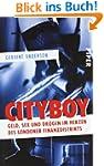 Cityboy: Geld, Sex und Drogen im Herz...